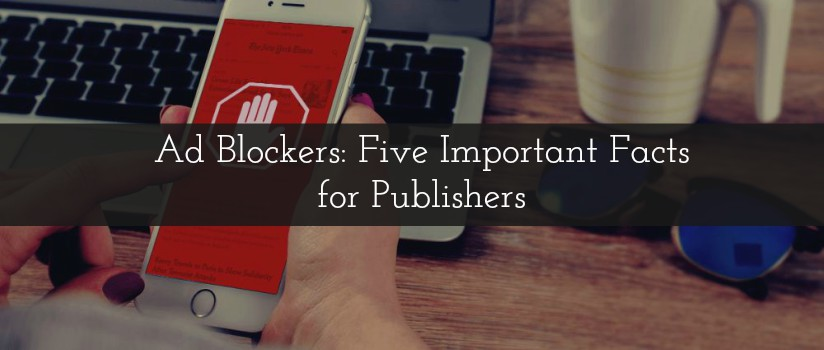 Ad Blockers: Five Important Facts for Publishers