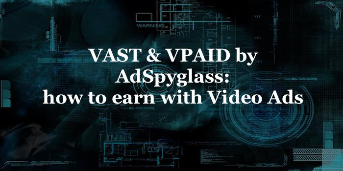 VAST & VPAID by AdSpyglass- how to earn with Video Ads