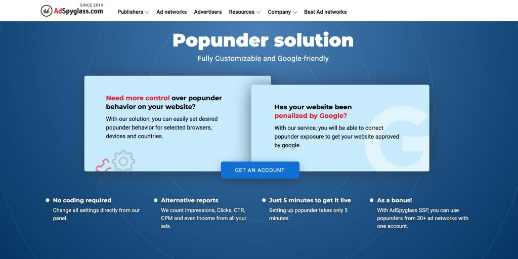 AdSpyglass popunder script is needed to control the behaviour of your popunder ads. Solution from AdSpyglass adds flexibility and enlarges the abilities of pop-ads.