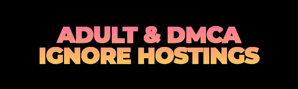 Adult & DMCA Ignore Hostings