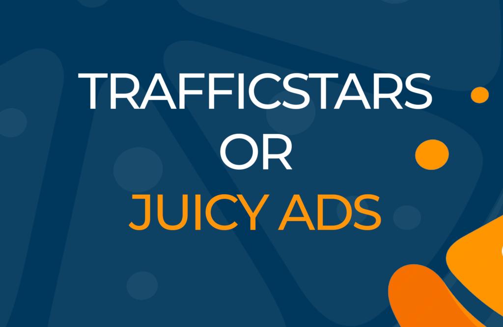 trafficstars or juicyads